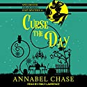 Curse the Day: Spellbound Paranormal Cozy Mystery Series, Book 1 Audiobook by Annabel Chase Narrated by Emily Lawrence