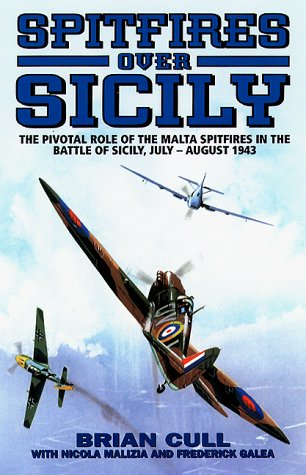 SPITFIRES OVER SICILY: The Crucial Role of the Malta Spitfires in the Battle of Sicily, January - August 1943 (Hurricanes Over Tobruk)