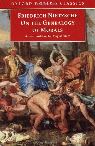 On the Genealogy of Morals: A Polemic. By way of clarification and supplement to my last book Beyond Good and Evil (Oxfo