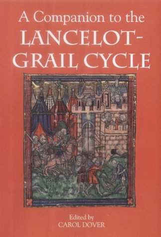 A Companion to the Lancelot-Grail Cycle (54) (Arthurian Studies) Carol Dover