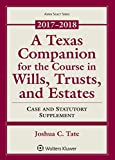 A Texas Companion for the Course in Wills, Trusts, and Estates: Case and Statutory Supplement 2017-2018 (Aspen Select)