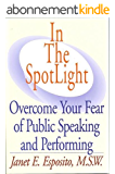 In The SpotLight: Overcome Your Fear of Public Speaking and Performing (English Edition)