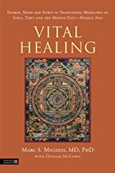 Vital Healing: Energy, Mind and Spirit in Traditional Medicines of India, Tibet and the Middle East - Middle Asia