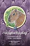 I Can Explain Everything: Confessions of a Pet Capybara