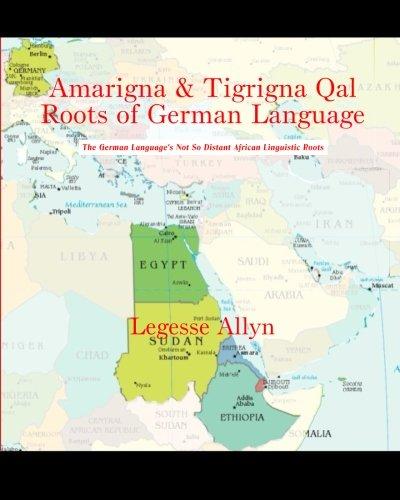 Amarigna & Tigrigna Qal Roots of German Language: The German ...