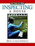 Inspecting a House (For Pros By Pros)