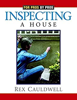 inspecting a house for pros by pros rex cauldwell 9781561584628 rh amazon com