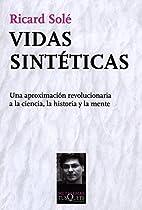 Vidas Sintéticas: Una Aproximación Revolucionaria A La Ciencia, La Historia Y La Mente (spanish Edition)
