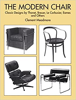 the modern chair classic designs by thonet breuer le corbusier eames and others clement meadmore amazoncom books - Le Corbusier Chair