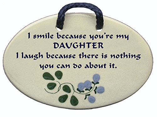 Mountain Meadows Pottery I Smile Because You're My Daughter. I Laugh Because There is Nothing You can do About it. Made in The USA for Over 30 Years. ()