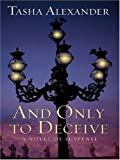 And Only to Deceive, Tasha Alexander, 1597221430