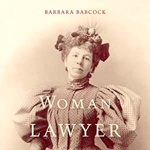 Woman Lawyer: The Trials of Clara Foltz Audiobook