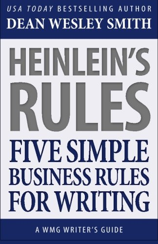 Heinlein's Rules: Five Simple Business Rules for Writing (WMG Writer's Guides) (Volume 12)