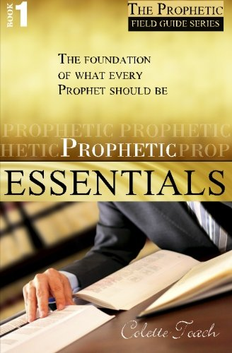 (Prophetic Essentials: A Solid Foundation for Your Prophetic Call (The Prophet's Field Guide) (Volume 1))