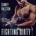 Fighting Dirty: Worth the Fight Series Hörbuch von Sidney Halston Gesprochen von: Lacy Laurel