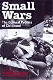 img - for Small Wars: The Cultural Politics of Childhood book / textbook / text book