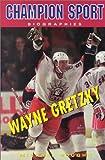 Wayne Gretzky (Champion Sport Biographies)