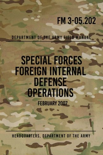 Read Online FM 3-05.202 Special Forces Foreign Internal Defense Operations: February 2007 PDF