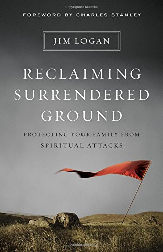 Reclaiming Surrendered Ground: Protecting Your Family from Spiritual Attacks