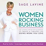 Women Rocking Business: The Ultimate Step-by-Step Guidebook to Create a Thriving Life Doing Work You Love | Sage Lavine