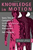 Knowledge in Motion : Space, Time and Curriculum in Undergraduate Physics and Management, Nespor, Jan, 0750702702