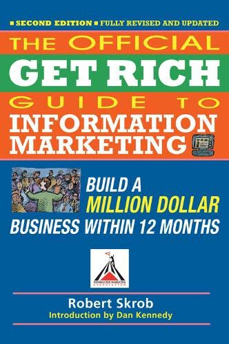 Official Get Rich Guide to Information Marketing: Build a Million Dollar Business Within 12 Months (The Best Job To Get Rich)