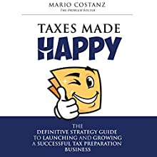 Taxes Made Happy: The Definitive Strategy Guide to Launching and Growing a Successful Tax Preparation Business Audiobook by Mario Costanz Narrated by Duke Holm