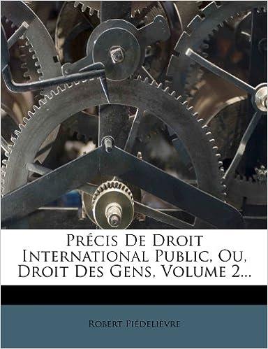 Téléchargement Precis de Droit International Public, Ou, Droit Des Gens, Volume 2... pdf