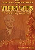 The Life and Adventures of Wilburn Waters, Charles B. Coale, 1570720037