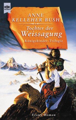 Königskinder- Trilogie 1. Tochter der Weissagung.