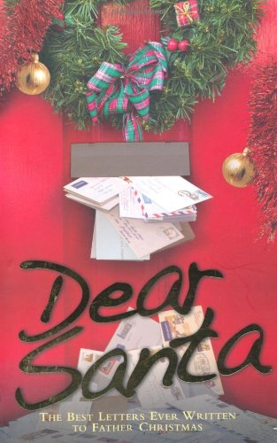 Dear Santa: The Best Letters Ever Written to Father Christmas