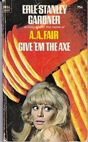 Give'Em the Ax de A. A. Fair
