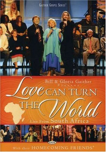 (Bill and Gloria Gaither and Their Homecoming Friends: Love Can Turn the)