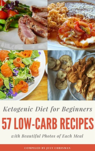 Ketogenic Diet for Beginners: 57 Delicious Low-carb Recipes for Every Day with Beautiful Photos of Each Recipe by July Chrisman