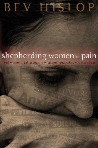 Shepherding Women in Pain: Real Women, Real Issues, and What You Need to Know to Truly Help