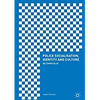 Police Socialisation, Identity and Culture: Becoming Blue