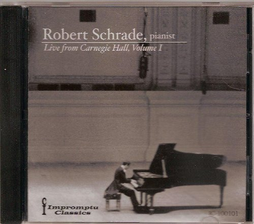 Robert Schrade, pianist: Live from Carnegie Hall, V.I by Impromptu Classics