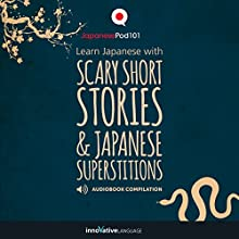 Learn Japanese with Scary Short Stories & Japanese Superstitions - Compilation Audiobook by  Innovative Language Learning LLC Narrated by  JapanesePod101.com