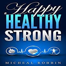 Happy Healthy Strong Audiobook by Micheal Robbin Narrated by John E. Christ