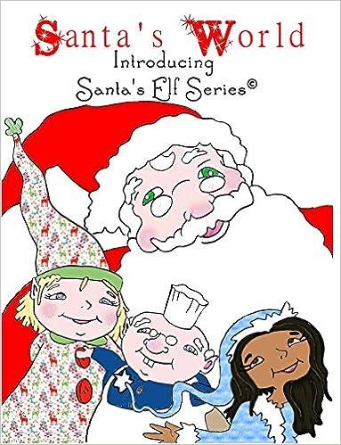 Santa's World Introducing Santa's Elf Series: 1st in the