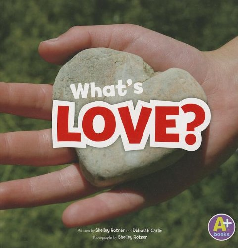 Download What's Love? (Shelley Rotner's World) PDF