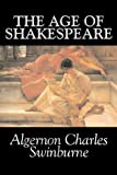 The Age of Shakespeare, Algernon Charles Swinburne, 1603126228