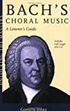 Bach's Choral Music: A Listener's Guide (Unlocking the Masters Series No. 20)