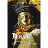 National Geographic Investigates: Ancient Inca: Archaeology Unlocks the Secrets of the Inca's Past