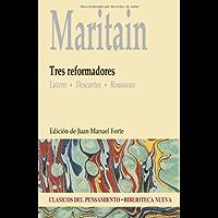 Tres reformadores: Lutero, Descartes, Rousseau (Clásicos del pensamiento)