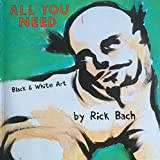 img - for All You Need: Black & White Art by Rick Bach book / textbook / text book