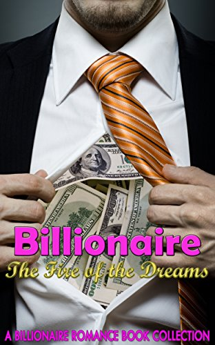 Billionaire The Fire of the Dreams: A Billionaire Romance Book Collection