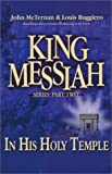 King Messiah in His Holy Temple: Part 2