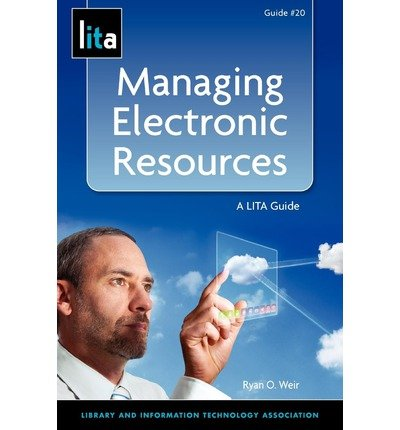 [(Managing Electronic Resources: A LITA Guide )] [Author: Ryan O. Weir] [Oct-2012] ebook