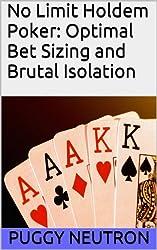 No Limit Holdem Poker: Optimal Bet Sizing and Brutal Isolation (English Edition)